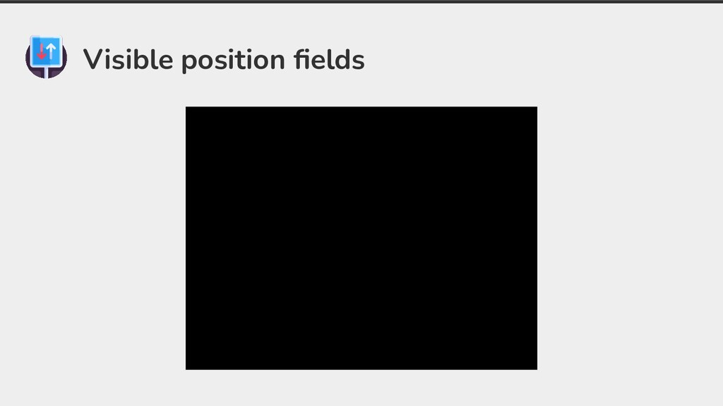 Visible position fields