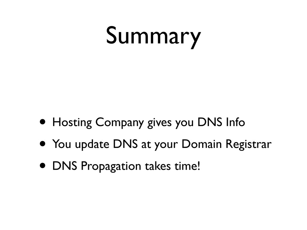 Summary • Hosting Company gives you DNS Info • ...