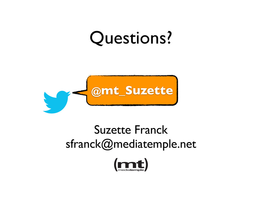 Suzette Franck sfranck@mediatemple.net Question...
