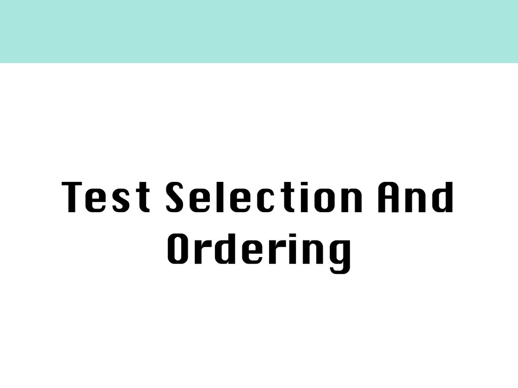 Test Selection And Ordering