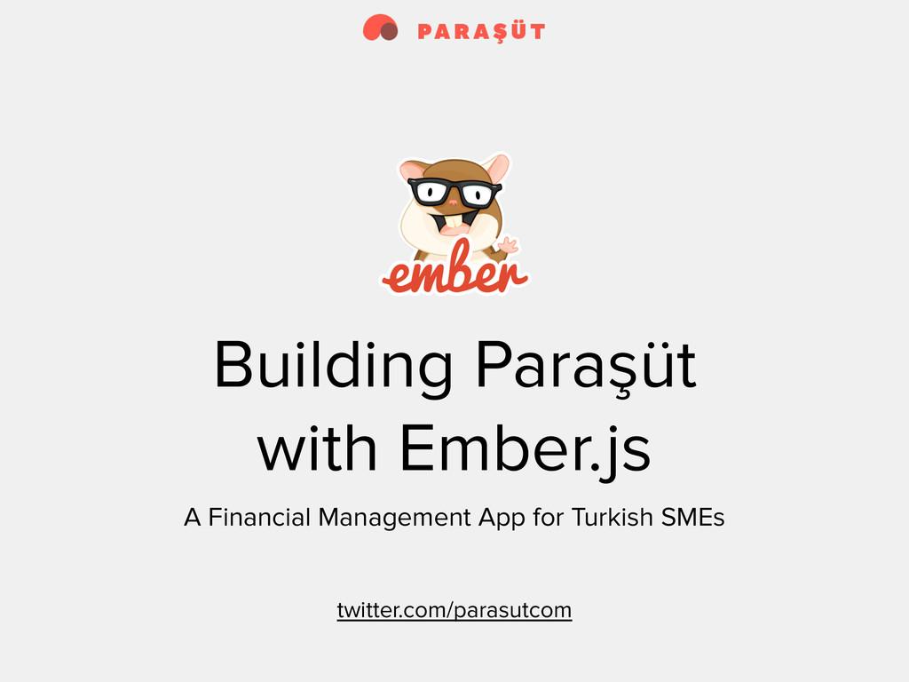 Building Paraşüt with Ember.js A Financial Mana...