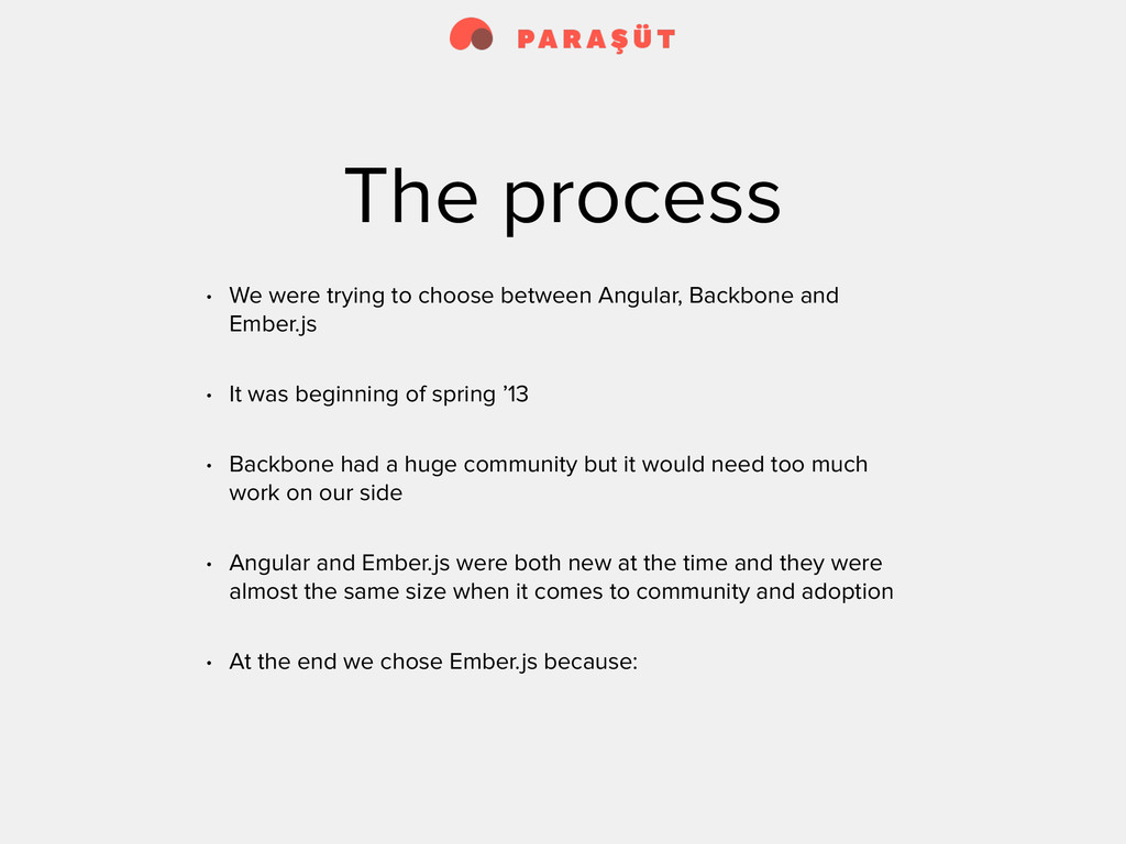 The process • We were trying to choose between ...