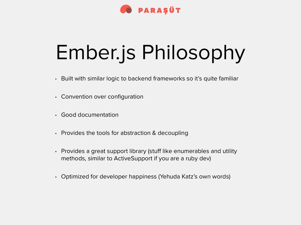 Ember.js Philosophy • Built with similar logic ...
