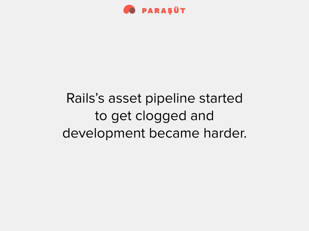 Rails's asset pipeline started to get clogged a...