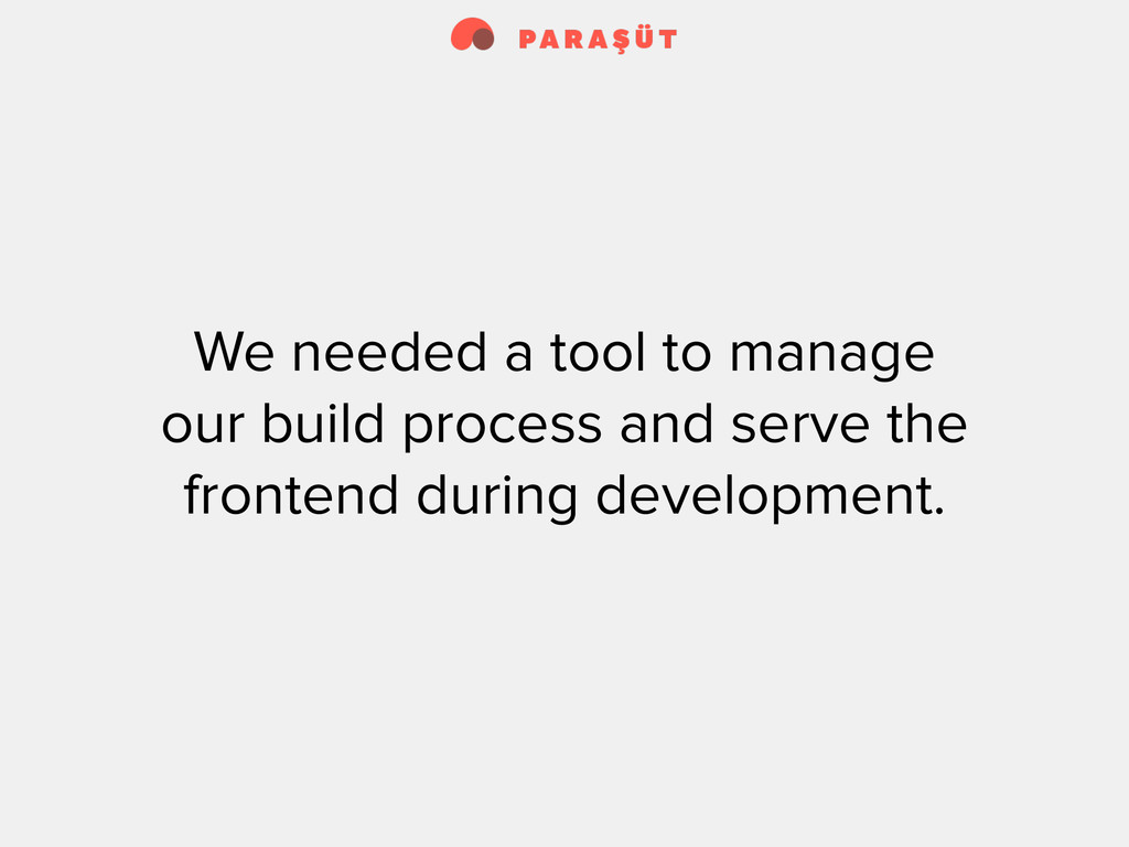 We needed a tool to manage our build process an...