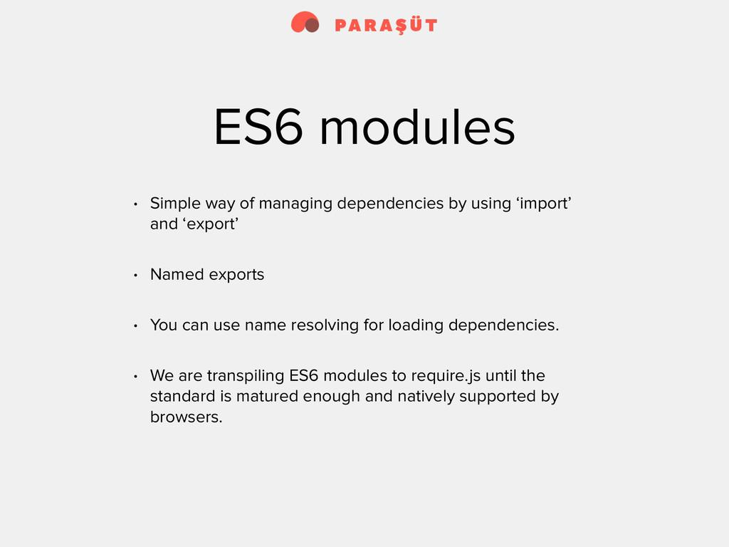 ES6 modules • Simple way of managing dependenci...
