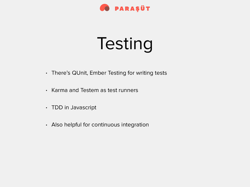 Testing • There's QUnit, Ember Testing for writ...