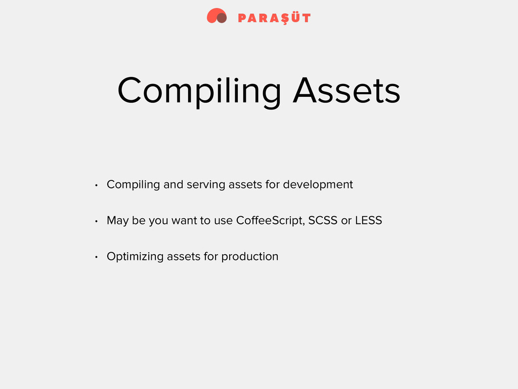 Compiling Assets • Compiling and serving assets...