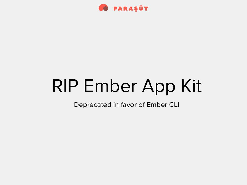 RIP Ember App Kit Deprecated in favor of Ember ...