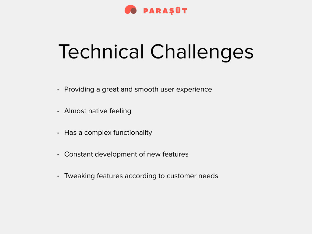 Technical Challenges • Providing a great and sm...