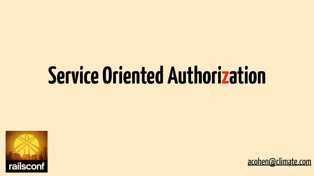 Service Oriented Authorization acohen@climate.c...