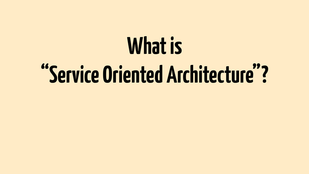 "What is ""Service Oriented Architecture""?"
