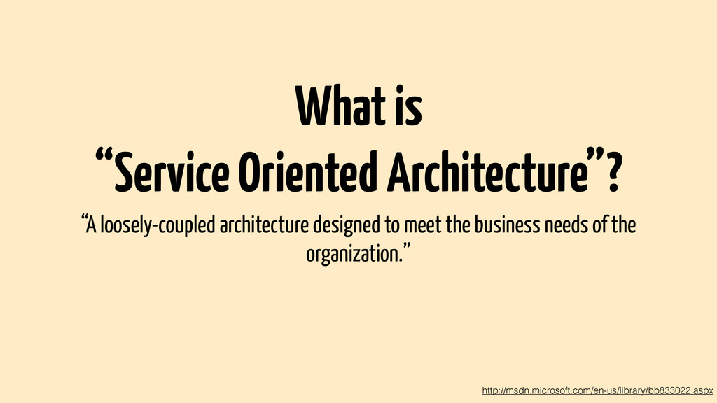"What is ""Service Oriented Architecture""? ""A loo..."