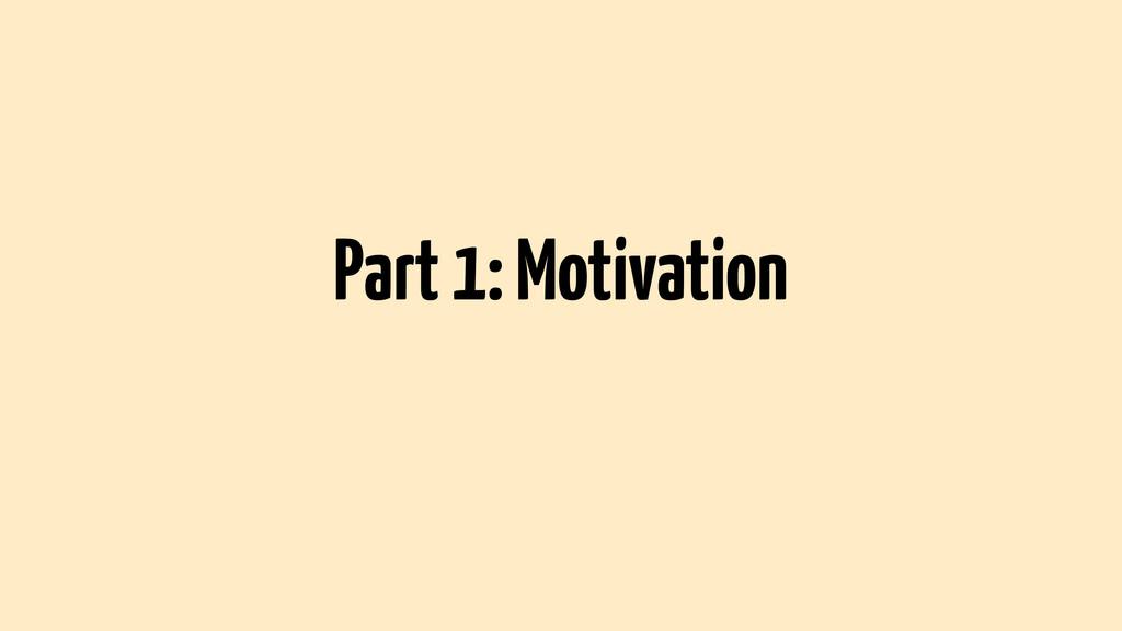 Part 1: Motivation
