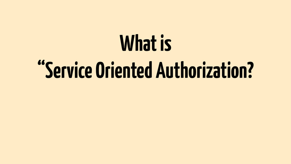"What is ""Service Oriented Authorization?"