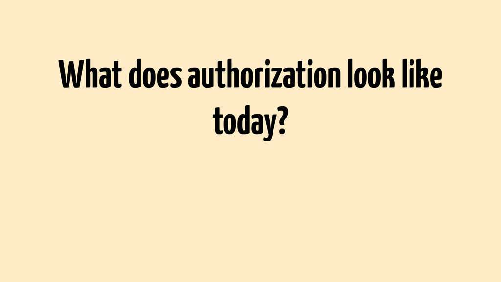 What does authorization look like today?