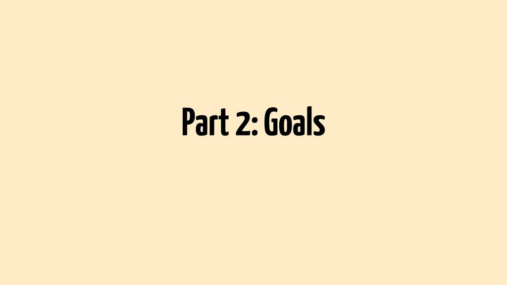 Part 2: Goals
