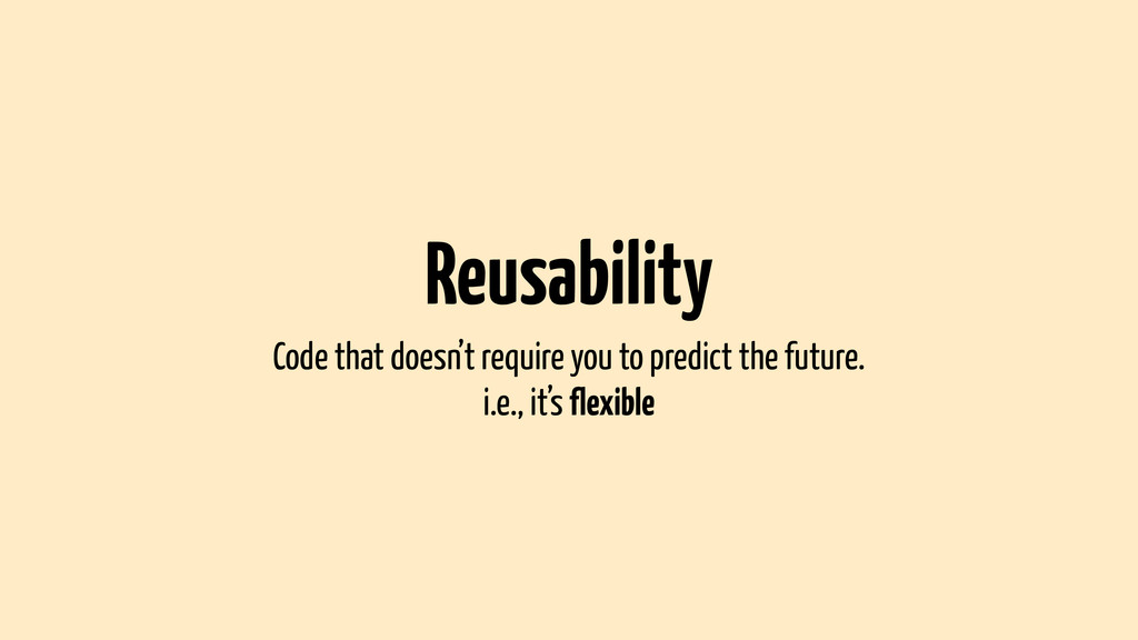 Reusability Code that doesn't require you to pr...