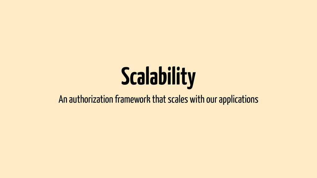 Scalability An authorization framework that sca...