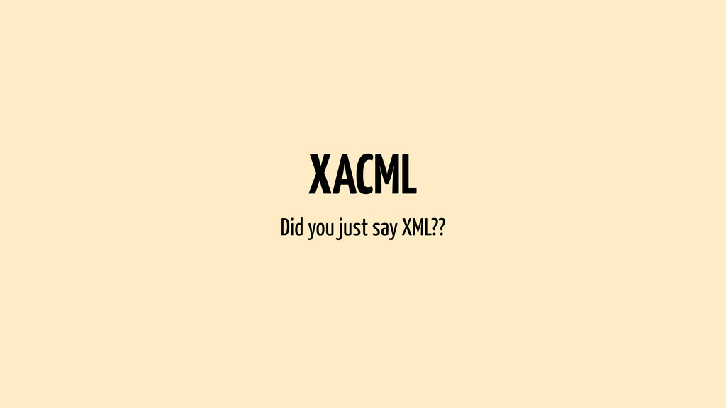 XACML Did you just say XML??