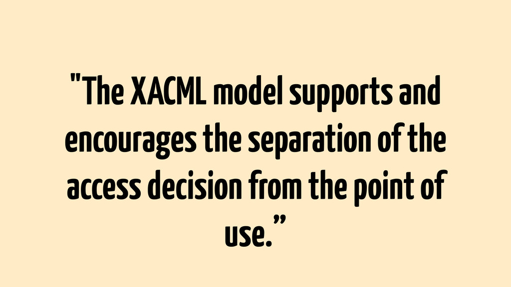"""The XACML model supports and encourages the se..."