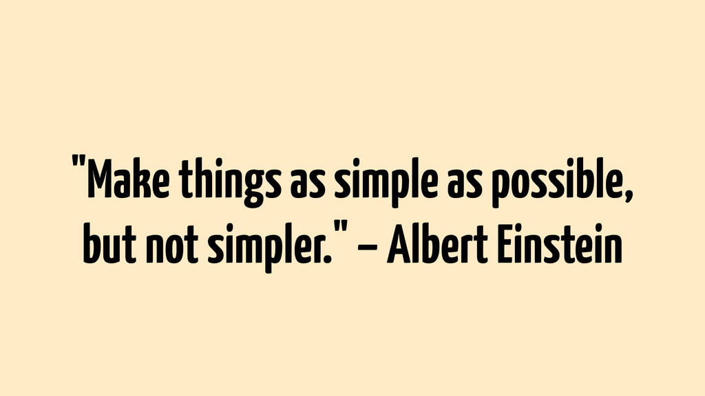 """Make things as simple as possible, but not sim..."