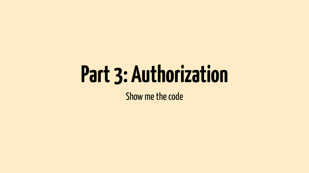 Part 3: Authorization Show me the code