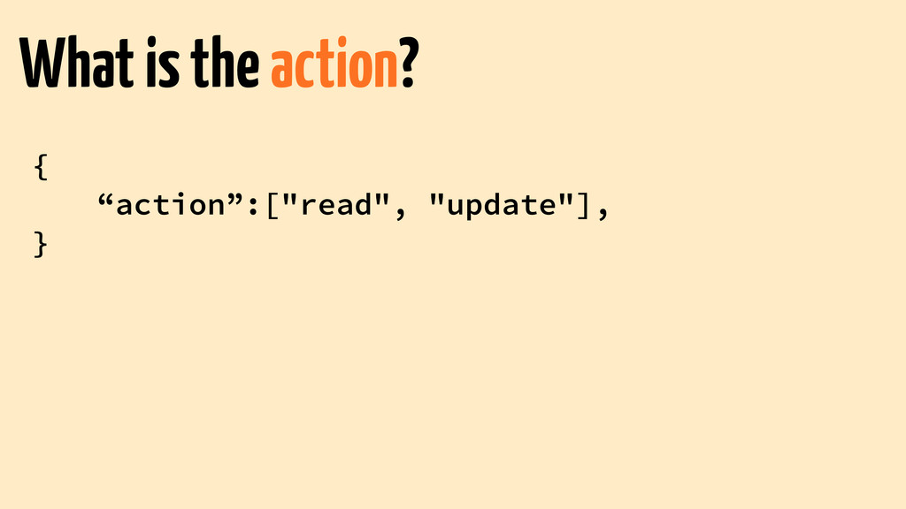 "{ ""action"":[""read"", ""update""], } What is the ac..."