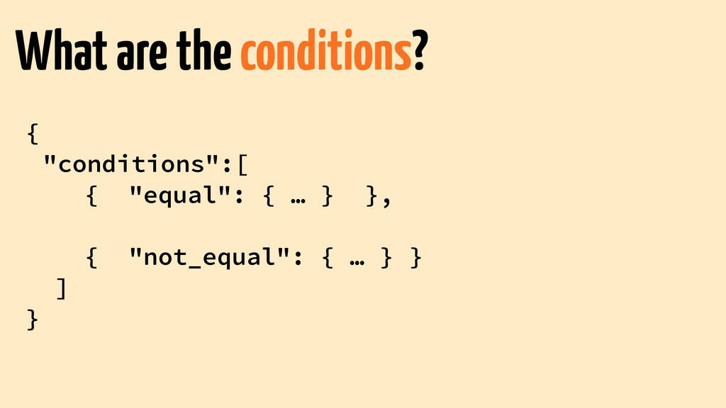 "{ ""conditions"":[ { ""equal"": { … } }, ! { ""not_e..."