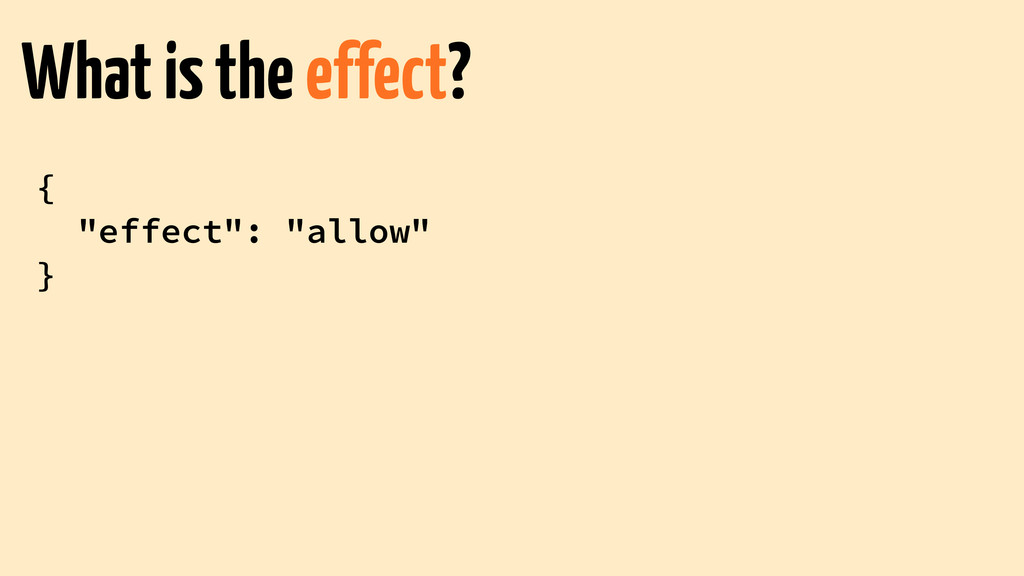 "{ ""effect"": ""allow"" } What is the effect?"