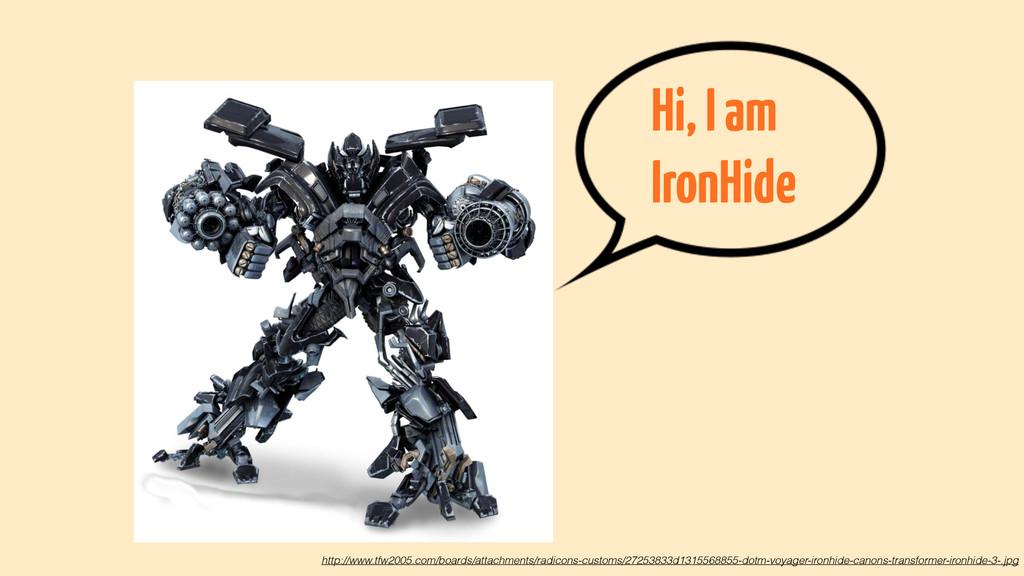 Hi, I am IronHide http://www.tfw2005.com/boards...