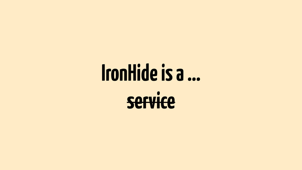 IronHide is a … service