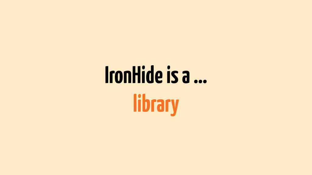 IronHide is a … library