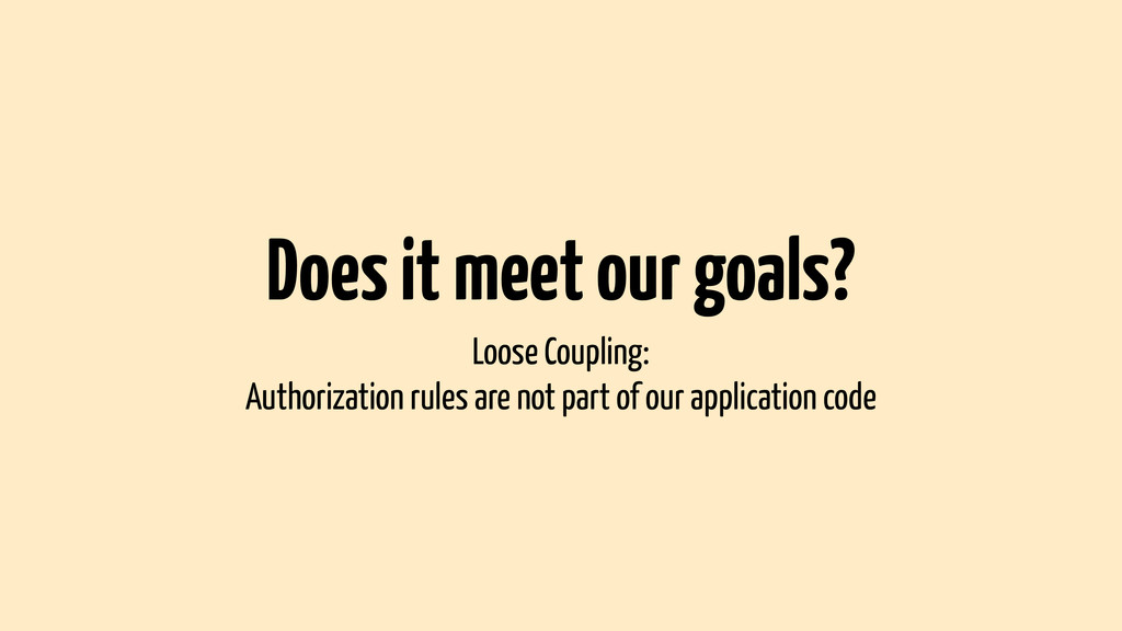 Does it meet our goals? Loose Coupling: Authori...