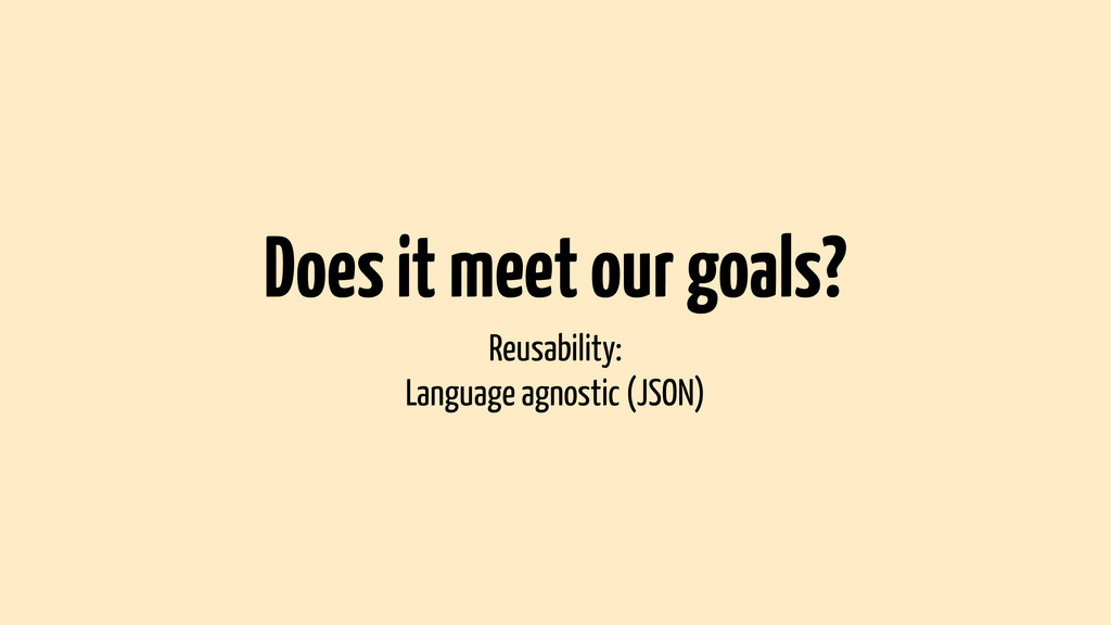 Does it meet our goals? Reusability: Language a...