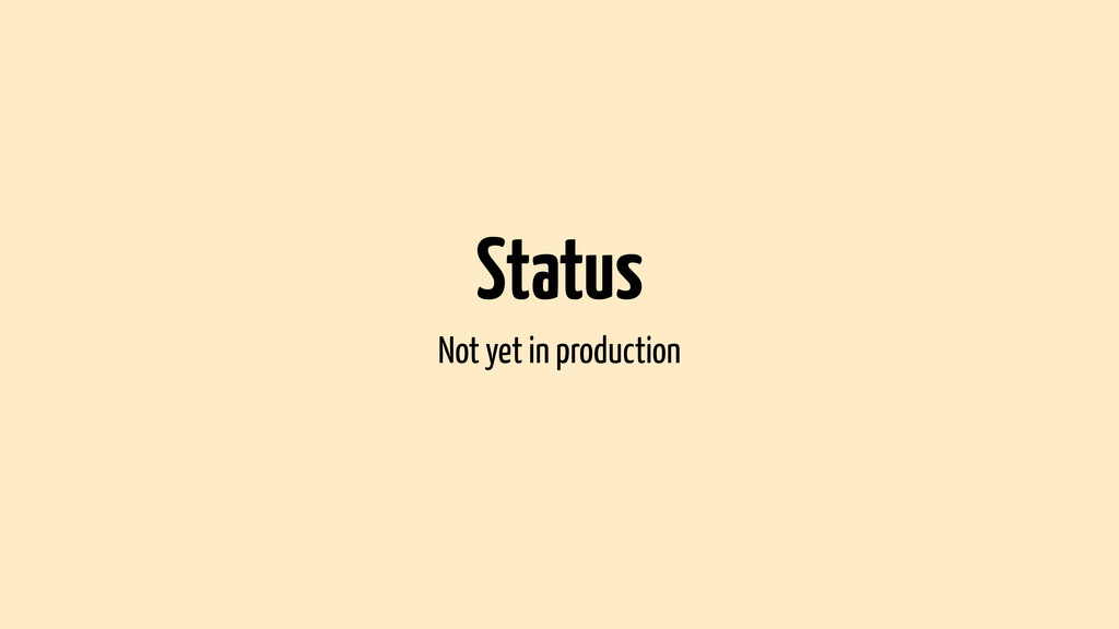 Status Not yet in production