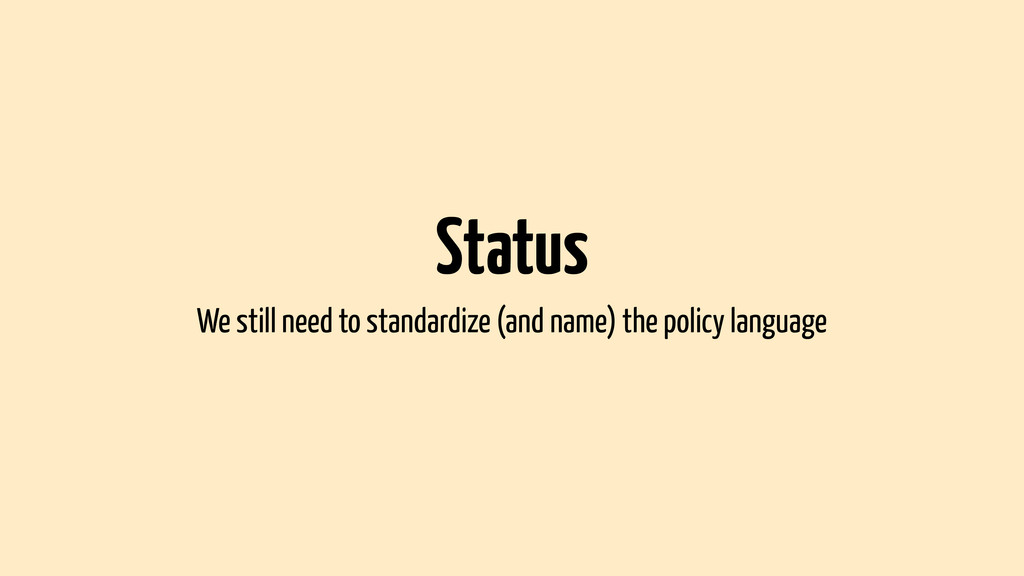 Status We still need to standardize (and name) ...