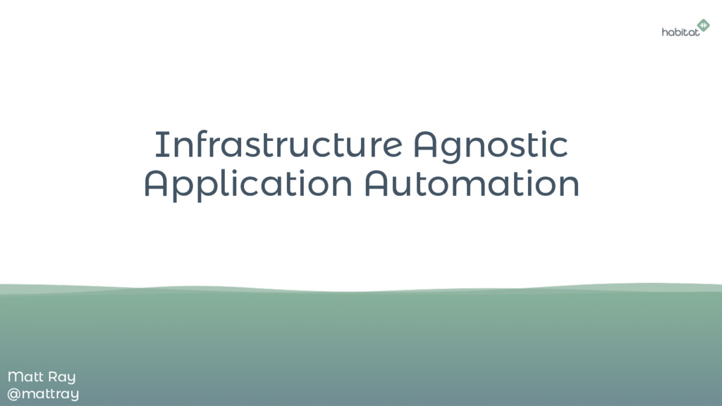 Infrastructure Agnostic Application Automation ...
