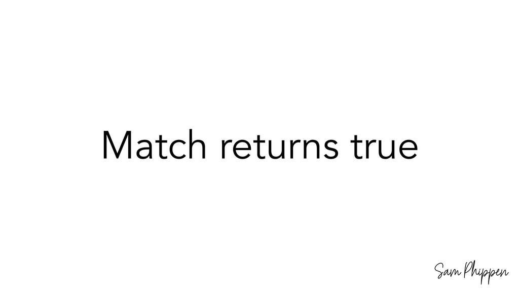 Sam Phippen Match returns true