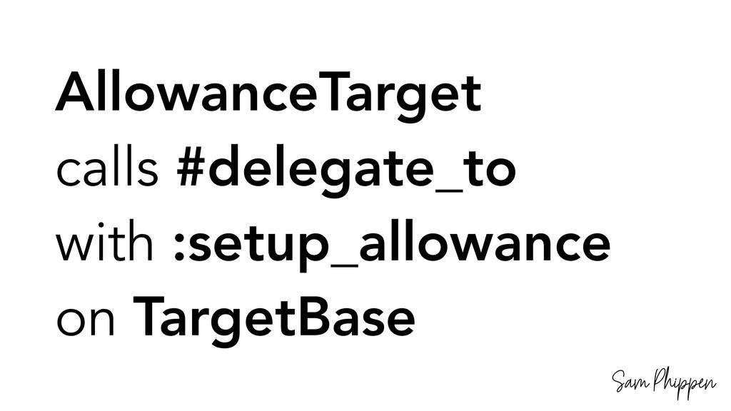 Sam Phippen AllowanceTarget calls #delegate_to ...