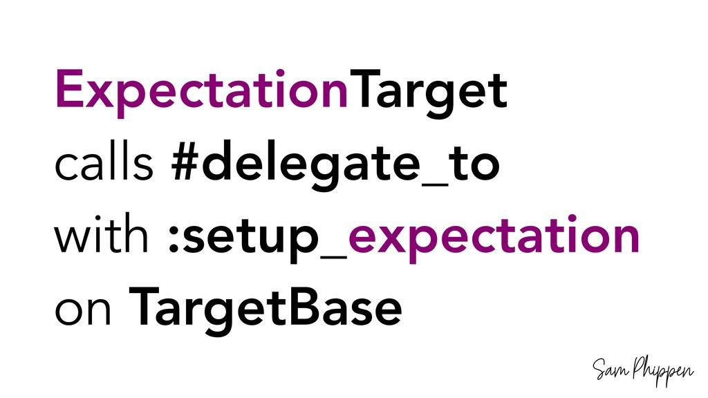 Sam Phippen ExpectationTarget calls #delegate_t...