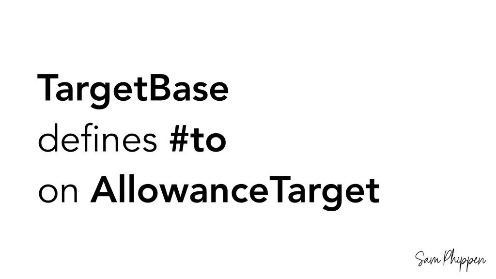 Sam Phippen TargetBase defines #to on Allowance...