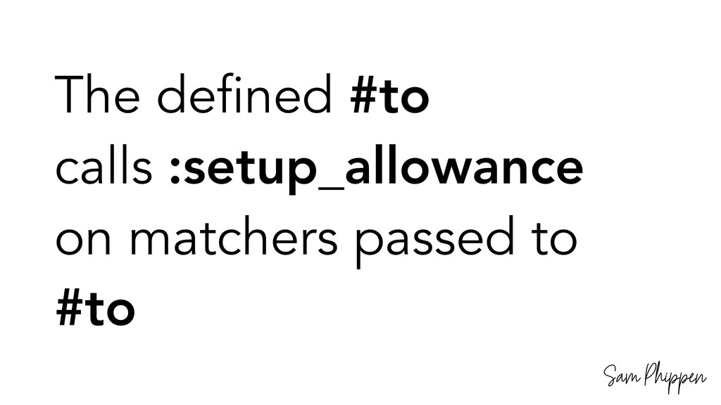 Sam Phippen The defined #to calls :setup_allowa...