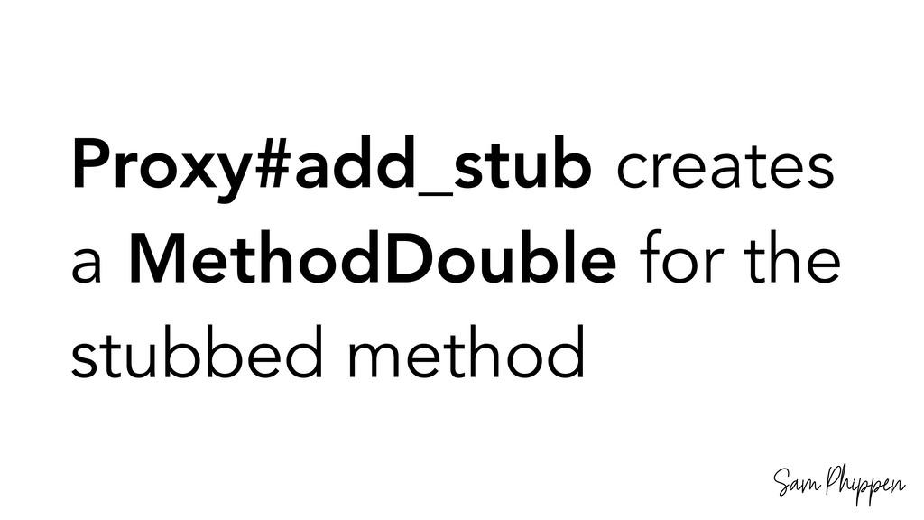 Sam Phippen Proxy#add_stub creates a MethodDoub...