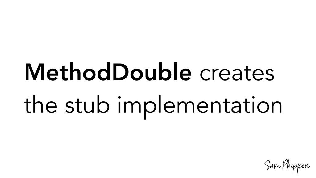 Sam Phippen MethodDouble creates the stub imple...