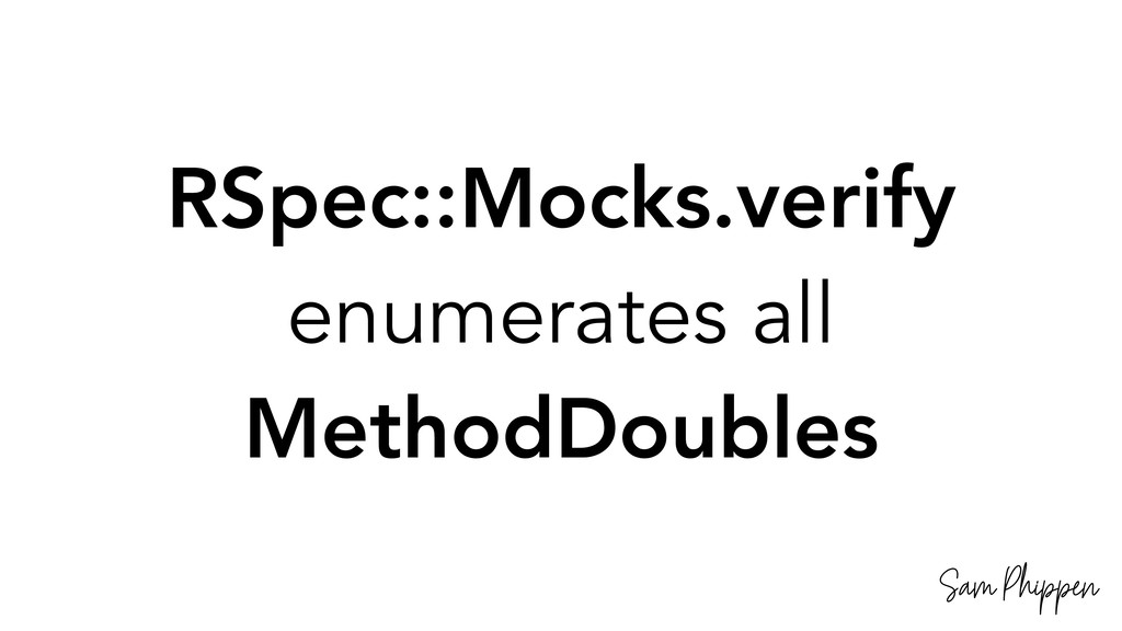 Sam Phippen RSpec::Mocks.verify enumerates all ...