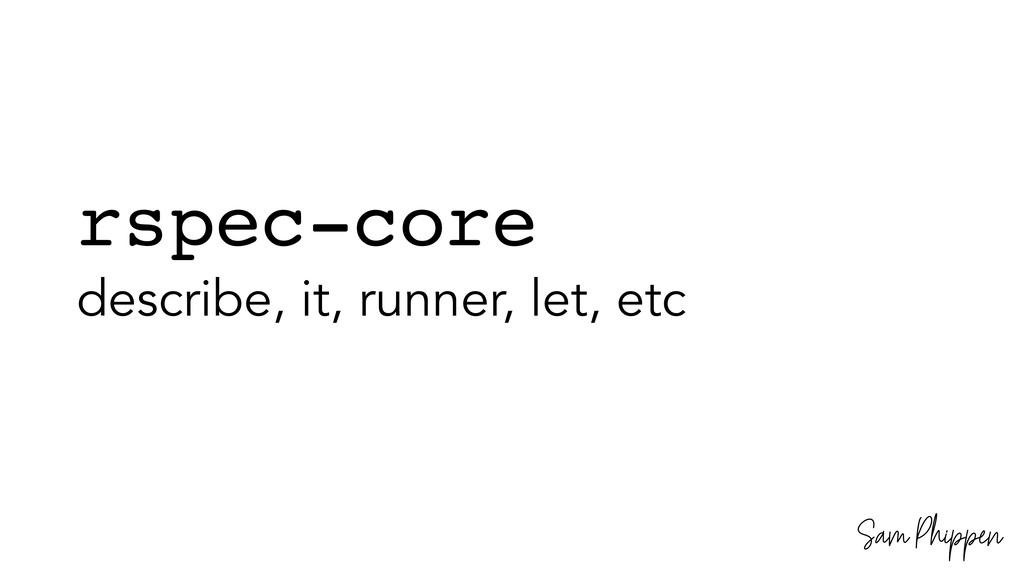 Sam Phippen rspec-core describe, it, runner, le...