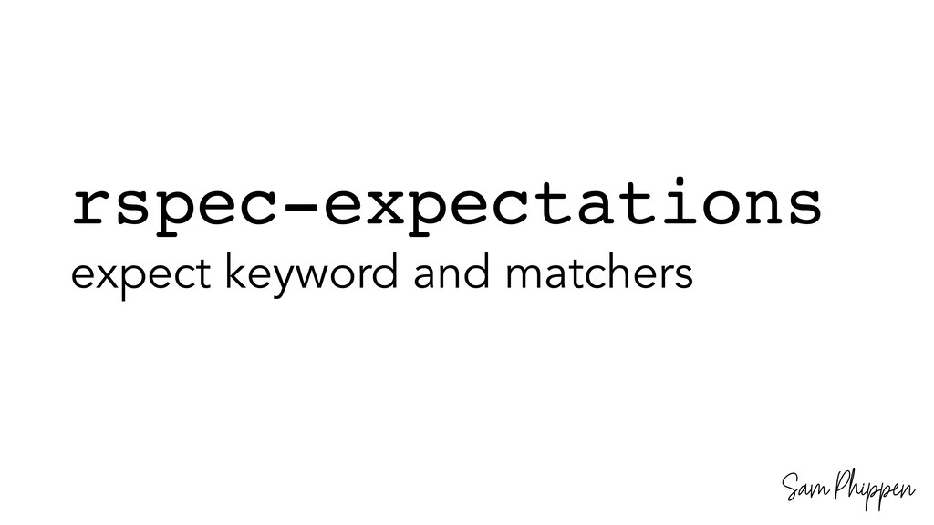 Sam Phippen rspec-expectations expect keyword a...