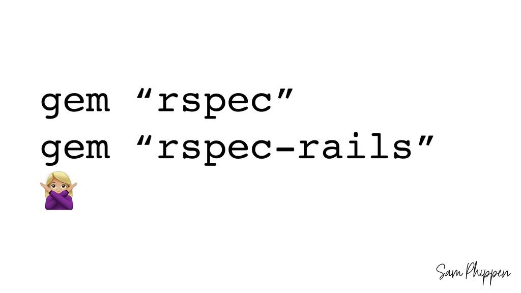 "Sam Phippen gem ""rspec"" gem ""rspec-rails"" !"