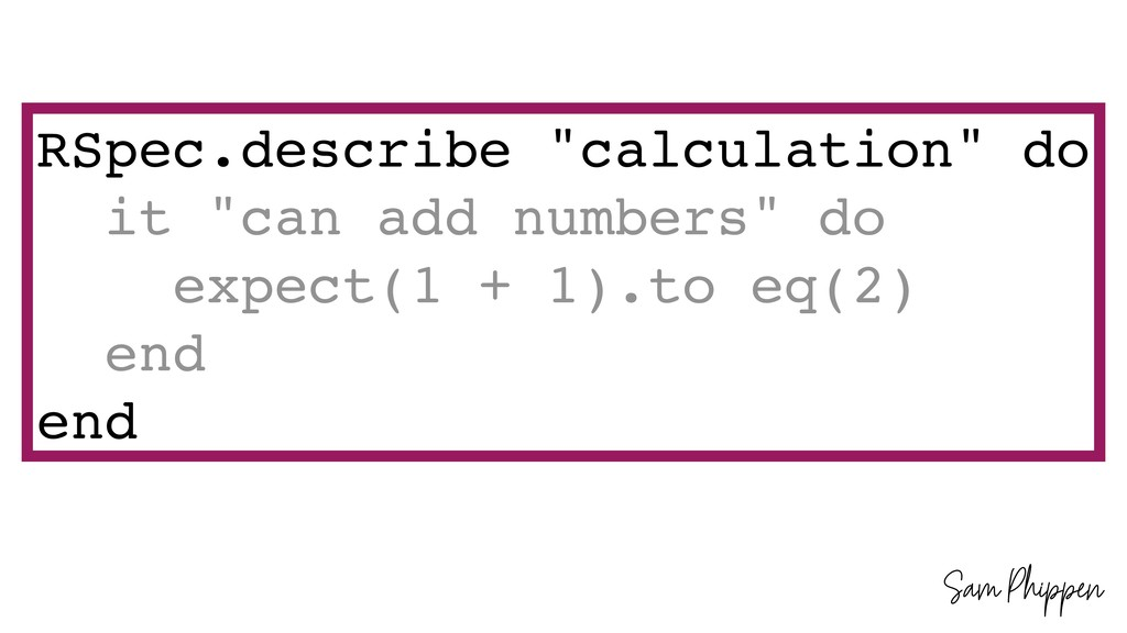 "Sam Phippen RSpec.describe ""calculation"" do it ..."